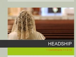 HEADSHIP 1 Corinthians 11 2 16 1 Corinthians