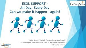 ESOL SUPPORT All Day Every Day Can we