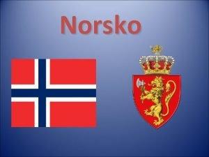 Norsko Poloha Norsko se rozkld na skandinvskm poloostrov