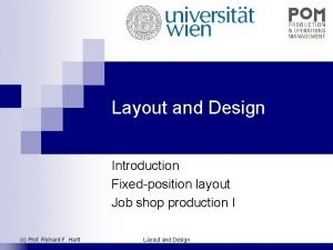 Layout and Design Introduction Fixedposition layout Job shop