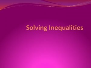 Solving Inequalities Todays Objective IWBAT solve algebraic inequalities