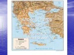 Ancient Greece Lesson 1 Geography of Ancient Greece