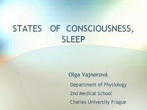 STATES OF CONSCIOUSNESS SLEEP Olga Vajnerov Department of