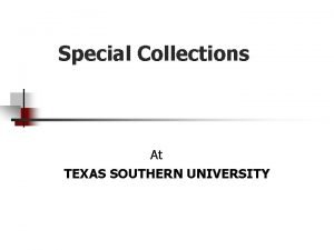 Special Collections At TEXAS SOUTHERN UNIVERSITY Texas Southern