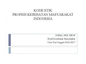 KODE ETIK PROFESI KESEHATAN MASYARAKAT INDONESIA Zelfino MM