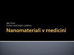Igor Sera Institut Joef Stefan Ljubljana Nanomateriali v