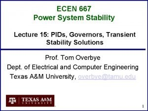 ECEN 667 Power System Stability Lecture 15 PIDs