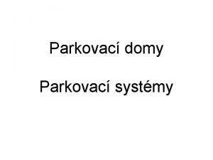 Parkovac domy Parkovac systmy Druhy parkovacch systm Mechanizovan