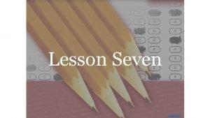 Lesson Seven Contents Lesson Seven cadaverous The cadaverous