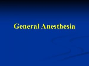 General Anesthesia General Anesthesia n Definition of GA