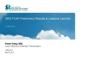 SRS TCAP Preliminary Results Lessons Learned TCAP 2017