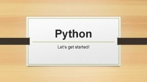 Python Lets get started Getting Started Two modes