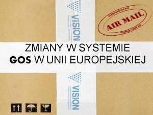 ZMIANY W SYSTEMIE GOS W UNII EUROPEJSKIEJ GOS