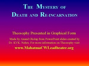 THE MYSTERY OF DEATH AND REINCARNATION Theosophy Presented