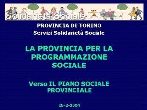 PROVINCIA DI TORINO Servizi Solidariet Sociale LA PROVINCIA