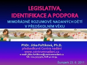LEGISLATIVA IDENTIFIKACE A PODPORA MIMODN ROZUMOV NADANCH DT
