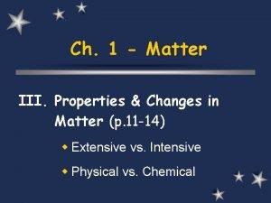 Ch 1 Matter III Properties Changes in Matter