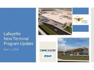 Lafayette New Terminal Program Update April 11 2018
