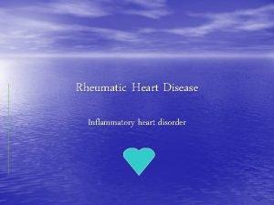 Rheumatic Heart Disease Inflammatory heart disorder Rheumatic heart