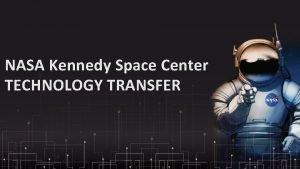 NASA Kennedy Space Center TECHNOLOGY TRANSFER NASA Technology
