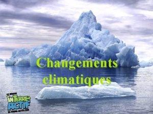 Changements climatiques Pourquoi viton des changements climatiques Comment