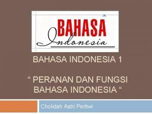 BAHASA INDONESIA 1 PERANAN DAN FUNGSI BAHASA INDONESIA