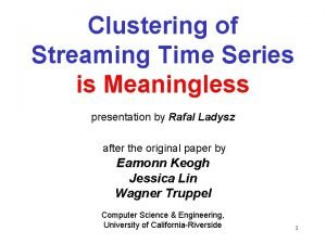 Clustering of Streaming Time Series is Meaningless presentation