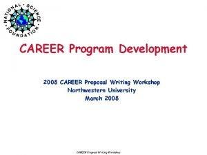 CAREER Program Development 2008 CAREER Proposal Writing Workshop