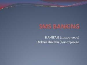 SMS BANKING HANIFAH 20120730005 Dzikrus sholihin 20120730046 Pengertian