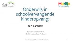 Onderwijs in schoolvervangende kinderopvang een paradox Studiedag 7