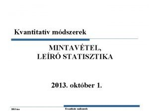 Kvantitatv mdszerek MINTAVTEL LER STATISZTIKA 2013 oktber 1