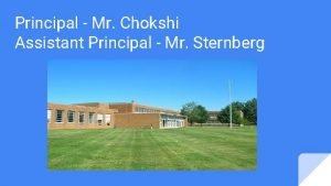 Principal Mr Chokshi Assistant Principal Mr Sternberg District