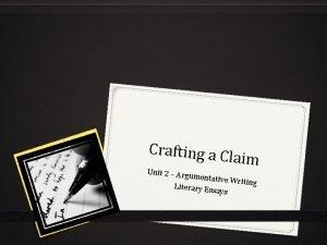 Crafting a C laim Unit 2 Arg umentative