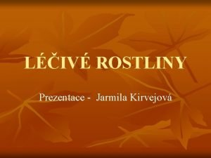 LIV ROSTLINY Prezentace Jarmila Kirvejov CL PREZENTACE n