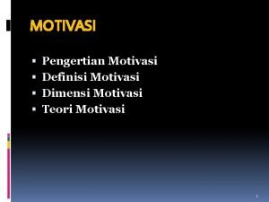 MOTIVASI Pengertian Motivasi Definisi Motivasi Dimensi Motivasi Teori