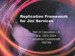 Replication Framework for Jini Services Reti di Calcolatori