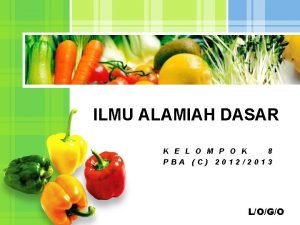 ILMU ALAMIAH DASAR K E L O M