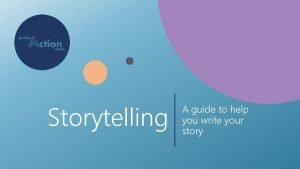 Storytelling A guide to help you write your