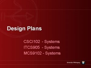 Design Plans CSCI 102 Systems ITCS 905 Systems