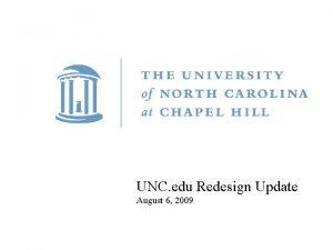UNC edu Redesign Update August 6 2009 Redesign