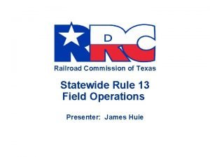Railroad Commission of Texas Railroad Commission Statewide Rule