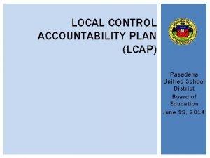 LOCAL CONTROL ACCOUNTABILITY PLAN LCAP Pasadena Unified School