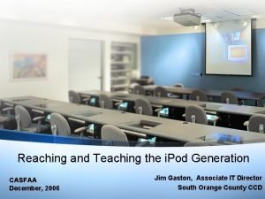 Reaching and Teaching the i Pod Generation CASFAA