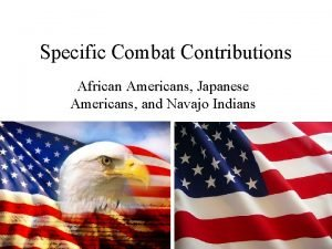Specific Combat Contributions African Americans Japanese Americans and