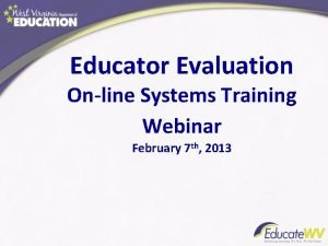 Educator Evaluation Online Systems Training Webinar February 7