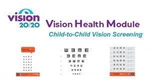 Vision Health Module ChildtoChild Vision Screening Vision screening