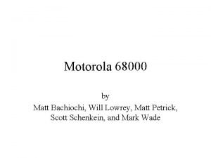 Motorola 68000 by Matt Bachiochi Will Lowrey Matt