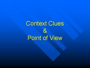 Context Clues Point of View Context n Context