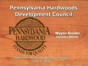 Pennsylvania Hardwoods Development Council Wayne Bender Executive Director