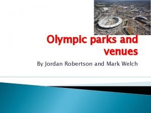 Olympic parks and venues By Jordan Robertson and
